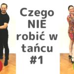 Jak tańczyć lepiej #1 Czego NIE robić w tańcu. 5 porad dla mężczyzn.